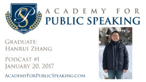 Academy for Public Speaking Podcast #1 - Graduate: Hanrui Zhang